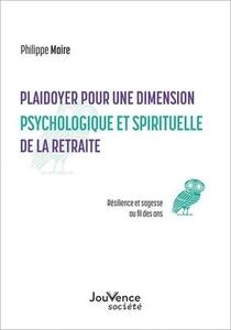 Plaidoyer Pour Une Dimension Psychologique Et Spirituelle De La Retraite : Sagesse Et Resilience Au Fil Des Ans