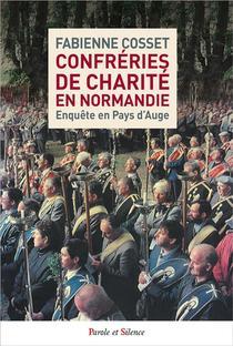 Confreries De Charite En Normandie : Enquete En Pays D'auge