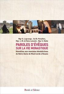 Paroles D'eveques Sur La Vie Monastique : Homelies Aux Moniales Benedictines De Notre-dame De Misericorde A Rosans