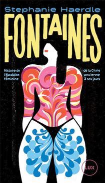 Fontaines ; Histoire De L'ejaculation Feminine, De La Chine Ancienne A Nos Jours