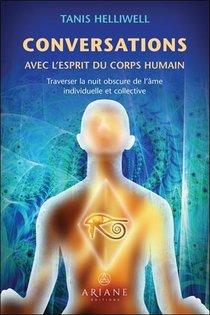 Conversations Avec L'esprit Du Corps Humain ; Traverser La Nuit Obscure De L'ame Individuelle Et Collective