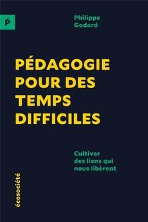 Pedagogie Pour Des Temps Difficiles ; Cultiver Des Liens Qui Nous Liberent