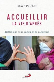 Accueillir La Vie D'apres ; Reflexions Pour Un Temps De Pandemie