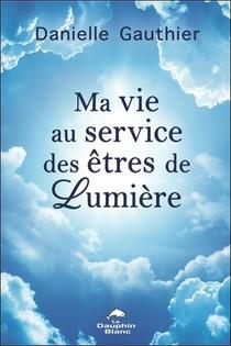 Ma Vie Au Service Des Etres De Lumiere