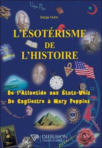 L'esoterisme De L'histoire : De L'atlantide Aux Etats-unis, De Cagliostro A Mary Poppins