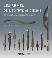 Les Armes De L'egypte Ancienne : La Collection Du Musee Du Louvre