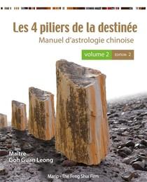 Les 4 Piliers De La Destinee : Manuel D'astrologie Chinoise T.2 (2e Edition)