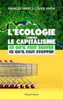L'ecologie Contre Le Capitalisme, Ce Qu'il Faut Sauver, Ce Qu'il Faut Stopper