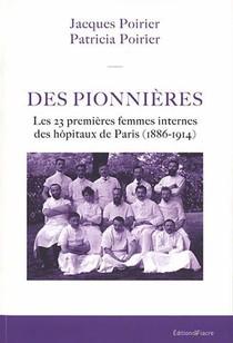 Des Pionnieres : Les 23 Premieres Femmes Internes Des Hopitaux De Paris (1886-1914)