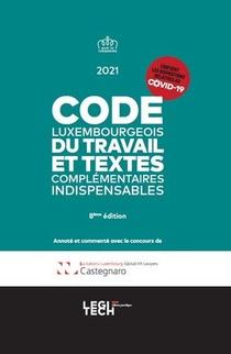Code Luxembourgeois Du Travail Et Textes Complementaires Indispensables (edition 2021)