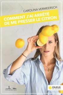 Comment J'ai Arrete De Me Presser Le Citron