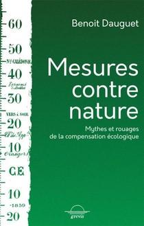Mesures Contre Nature : Mythes Et Rouages De La Compensation Ecologique