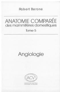 Anatomie Comparee Des Mammiferes Domestiques. Tome 5: Angiologie 2eme Ed.
