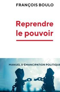 Reprendre Le Pouvoir ; Manuel D'emancipation Politique