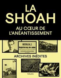 La Shoah : Au Coeur De L'aneantissement