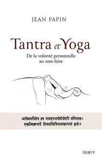 Tantra Et Yoga : De La Volonte Personnelle Au Non-faire