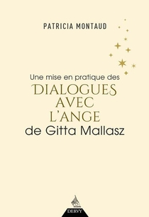 Une Mise En Pratique Des Dialogues Avec L'ange De Gitta Mallasz