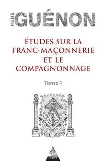 Etudes Sur La Franc-maconnerie Et Le Compagnonnage T.1