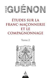 Etudes Sur La Franc-maconnerie Et Le Compagnonnage T.2