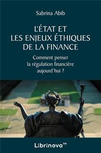 L'etat Et Les Enjeux Ethiques De La Finance - Comment Penser La Regulation Financiere Aujourd'hui ?