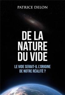 De La Nature Du Vide ; Le Vide Serait-il L'origine De Notre Realite ?