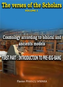 Cosmology According To Biblical And Ancient Models - The Verses Of The Scholars - Volume I