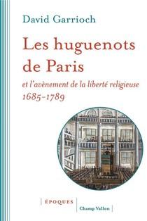 Les Huguenots De Paris Et L'avenement De La Liberte Religieuse, 1685-1789