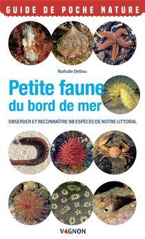 Petite Faune Du Bord De Mer : Observer Et Reconnaitre 50 Especes De Notre Littoral