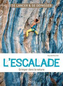 L'escalade ; Grimper Dans La Nature ; Se Lancer Et Se Depasser