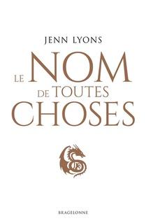 Le Choeur Des Dragons T.2 ; Le Nom De Toutes Choses