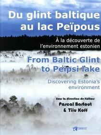 Du Glint Baltique Au Lac Peipous ; A La Decouverte De L'environnement Estonien
