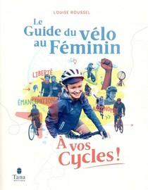 A Vos Cycles ! Le Guide Du Velo Au Feminin (edition 2021)