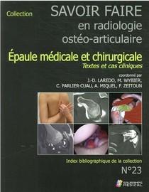 Savoir Faire En Radiologie Osteo-articulaire T.23 ; Epaule Medicale Et Chirurgicale : Textes Et Cas Cliniques