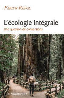 L'ecologie Integrale ; Une Question De Conversions