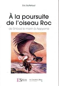 A La Poursuite De L'oiseau Roc ; De Sinbad Le Marin A Aepyornis
