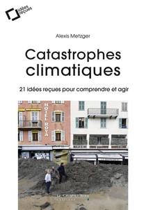 Catastrophes Climatiques ; 21 Idees Recues Pour Comprendre Et Agir