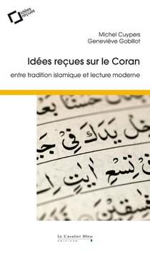 Idees Recues Sur Le Coran ; Entre Tradition Islamique Et Lecture Moderne