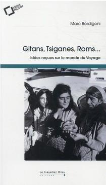 Gitans, Tsiganes, Roms : Idees Recues Sur Le Monde Du Voyage (4e Edition)