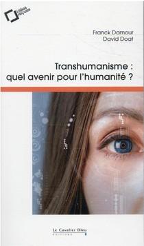 Transhumanisme, Quel Avenir Pour L'humanite ? (2e Edition)