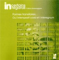 Formes Transitoires... ; Ou L'intempestif Covid Et L Interregnum