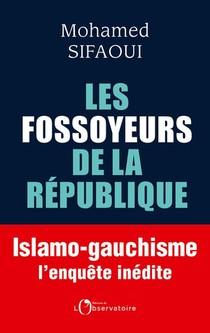 Les Fossoyeurs De La Republique ; Islamo-gauchisme : L'enquete Inedite