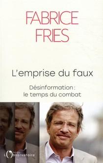 L'emprise Du Faux : Desinformation, Le Temps Du Combat