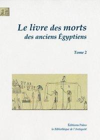 Le Livre Des Morts Des Anciens Egyptiens, Tome 2 - Chapitres 68 A 125