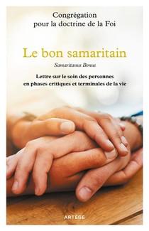 Le Bon Samaritain ; Samaritanus Bonus, Lettre Sur Le Soin Des Personnes En Phases Critiques Et Terminales De La Vie