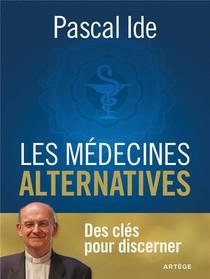 Les Medecines Alternatives : Des Cles Pour Discerner