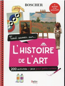 Tout Savoir Sur L'histoire De L'art ; 150 Activites Et Jeux Pour Petits Curieux