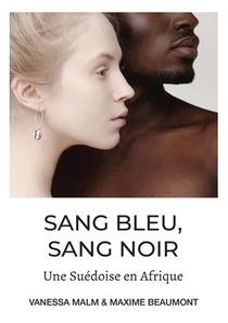 Sang Bleu, Sang Noir : Une Suedoise En Afrique