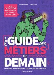 Le Guide Des Metiers De Demain : Les Nouvelles Professions, Les Secteurs Qui Recrutent