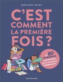 C'est Comment La Premiere Fois ? (et 80 Questions Existentielles Qu'on Se Pose A L'adolescence)
