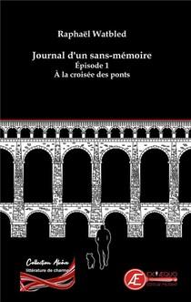 A La Croisee Des Ponts T.1 : Journal D'un Sans Memoire